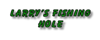 Larry's Fishing Hole